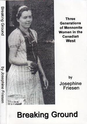 Breaking Ground Three Generations of Mennonite Women: Friesen, Josephine