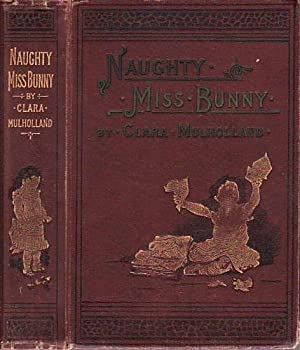 Naughty Miss Bunny A Story for Little: Mulholland, Clara