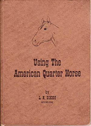 Using the American Quarter Horse: Sikes, L. N.