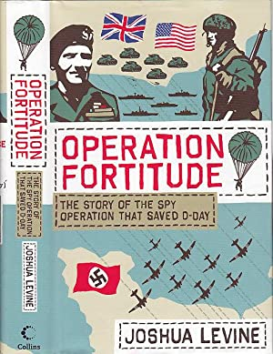 Operation Fortitude The Story of the Spy Operation That Saved D-Day