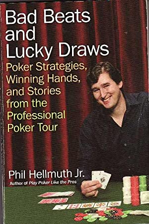 Bad Beats and Lucky Draws Poker Strategies, Winning Hands, and Stories from the Professional Poke...