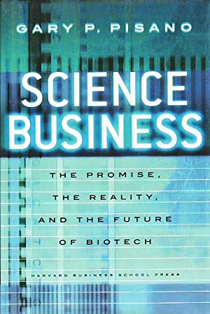 Science Business : The Promise, Reality and Future of Biotech