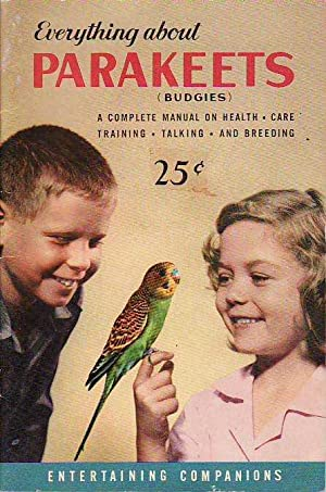 Everything About Parakeets (Budgies) A Complete Manual: North, Milton R.
