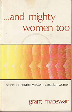 And Mighty Women Too: Stories of Notable Western Canadian Women