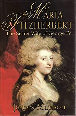 Maria Fitzherbert: The Secret Wife of the King of England
