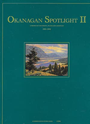 Okanagan Spotlight II A Profile of the People, Places and Lifestyles 1992-1993
