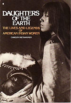 Daughters of the Earth: The Lives and Legends of American Indian Women: Niethammer, Carolyn