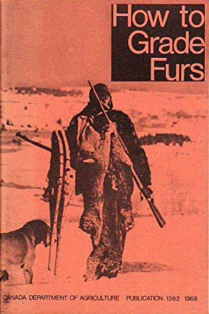 How to Grade Furs Canada Department of Agriculture Publication 1362 1968