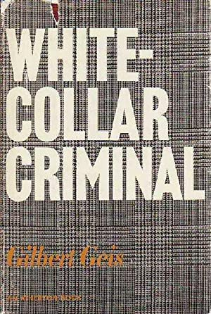 White Collar Criminal The Offender in Business and the Professions