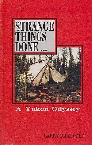 Strange Things Done A Yukon Odyssey: Bratvold, Larry