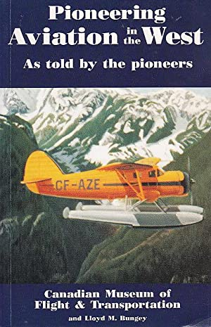 Pioneering Aviation in the West: As Told: Bungey, Lloyd M.