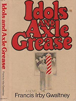 Idols and Axle Grease a Novel: Gwaltney, Francis Irby