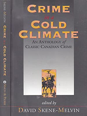 Crime in a Cold Climate: An Anthology of Classic Canadian Crime