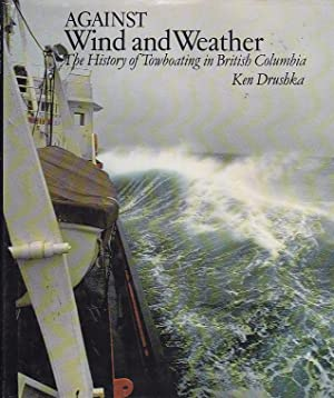 Against Wind and Weather: The History of Towboating in British Columbia