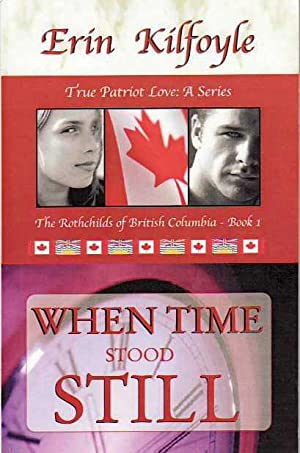 When Time Stood Still True Patriot Love: A Series The Rothchilds of British Columbia Book 1