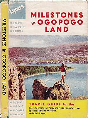 Mileposts in Ogopogo Land: In Which The Many Wonders of the Land of Ogopogo and Sunshine Are Reve...