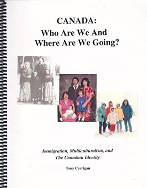 Canada: Who Are We And Where Are We Going? Immigration, Multiculturalism, And The Canadian Identity