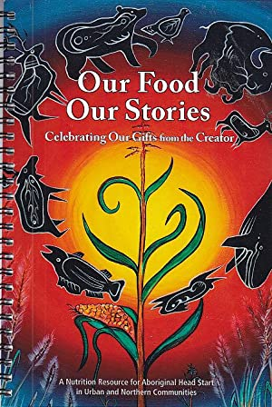Our Food, Our Stories: Celebrating Our Gifts From The Creator