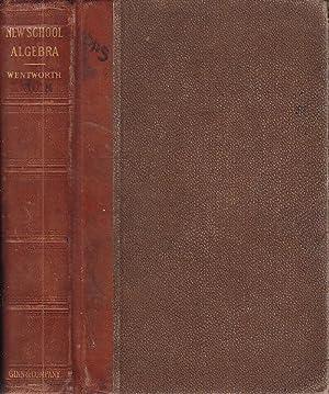 New School Algebra: Wentworth, G[eorge] A[lbert]