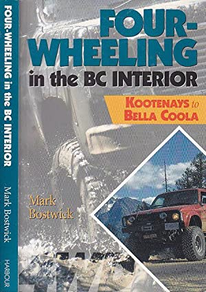 Four-Wheeling in The BC Interior Kootenays to: Bostwick, Mark