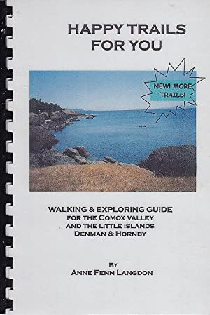 Happy Trails For You Walking & Exploring Guide For the Comox Valley And The Little Islands Denman...