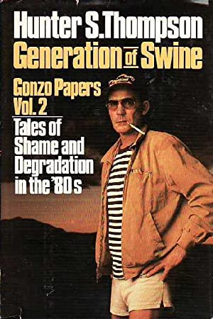Generations of Swine Tales of Shame and Degradation in the '80s Gonzo Papers Vol. 2