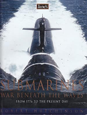 Jane's Submarines: War Beneath The Waves From 1776 To The Present Day: Hutchinson, Robert