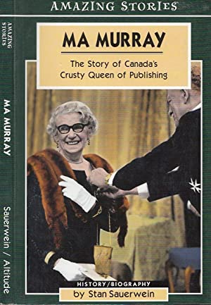 Ma Murray: The Story of Canada's Crusty Queen of Publishing (Amazing Stories)
