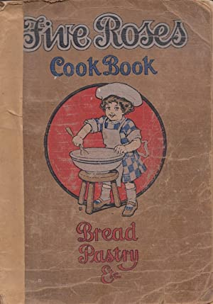 Five Roses Cook Book Being a Manual of Good Recipes Carefully Chosen from the Contributions of Ov...