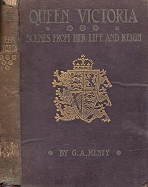Queen Victoria Scenes From Her Life And: Henty, G[eorge] A[lfred]