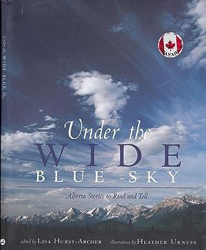 Under The Wide Blue Sky: Alberta Stories: Hurst-Archer, Lisa