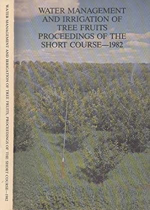 Tree Fruit Water Management And Irrigation The Proceedings Of The 1982 Pacific Northwest Tree Fru...