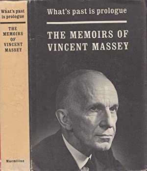 What's Past Is Prologue n The Memoirs Of the Right Honourable Vincent Massey