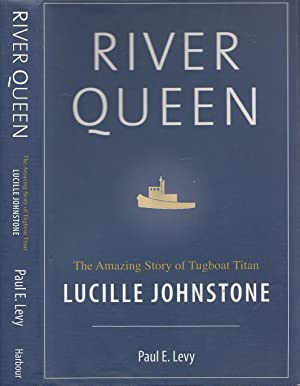 River Queen: The Amazing Story of Tugboat Titan Lucille Johnstone