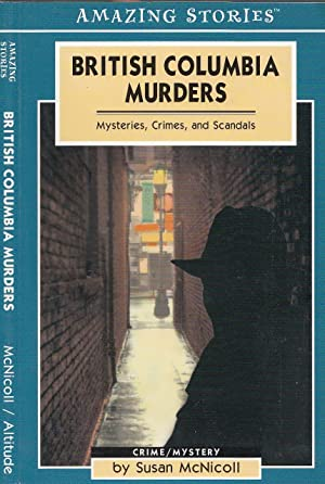 British Columbia Murders : Mysteries, Crimes, and Scandals