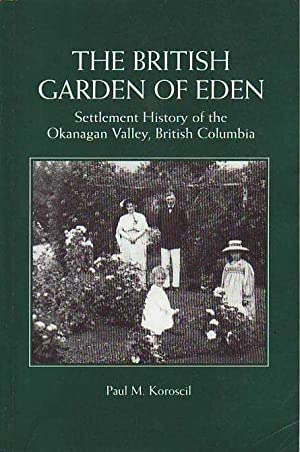 The British Garden of Eden : Settlement History of the Okanagan Valley, British Columbia