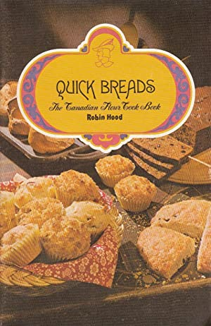 Quick Breads The Canadian Flour Cook Book: Robin Hood Multifoods