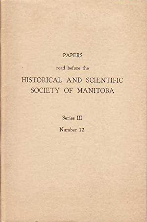 Papers Read Before the Historical and Scientific Society of Manitoba Series III Number 12