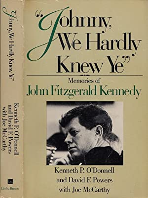 Johnny We Hardly Knew Ye: Memories of John Fitzgerald Kennedy