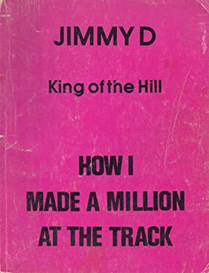 Jimmy D King Of the Hill How I Made A Million At the Track