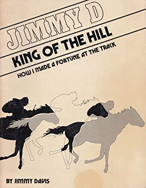 Jimmy D King Of the Hill How I Made A Fortune At the Track