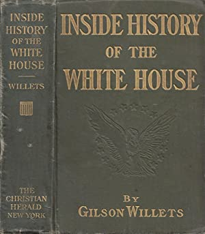 Inside history of the White House : the complete history of the domestic and official life in Was...