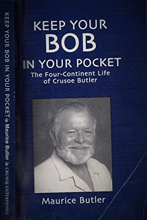 Keep Your Bob in Your Pocket : The Four Continent Life of Crusoe Butler