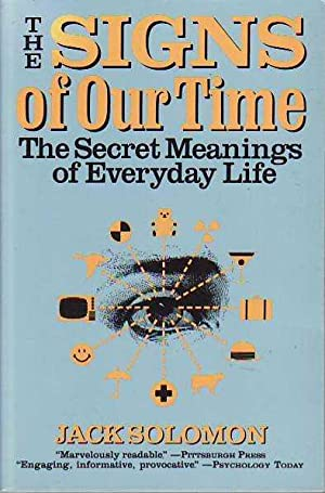 The Signs of Our Time The Secret Meaning of Everyday Life