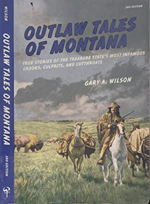 Outlaw Tales of Montana: True Stories Of The Treasure State's Most Infamous Crooks, Culprits, And...