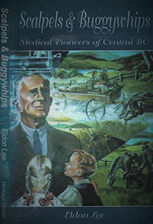 Scalpels & Buggywhips: Medical Pioneers of Central: Lee, Eldon;Lee, Todd