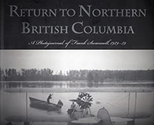 Return to Northern British Columbia: A Photojournal of Frank Swannell, 1929-1939