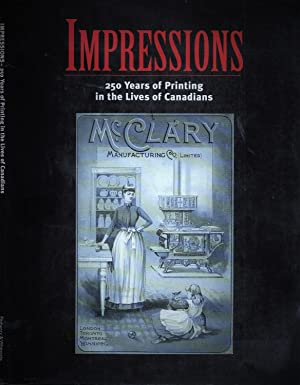 Impressions 250 Years of Printing In The Lives Of Canadians