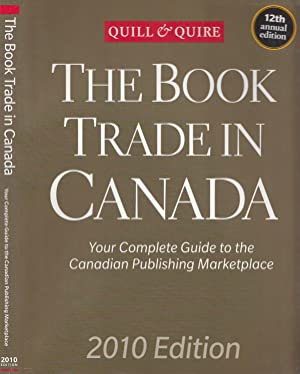 The Book Trade In Canada : Your Complete Guide to the Canadian Publishing Marketplace. 2010 Edition