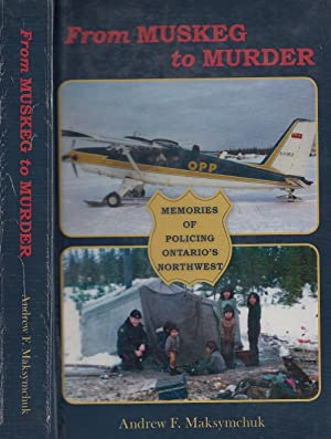 From Muskeg to Murder: Memories Of Policing Ontario's Northwest